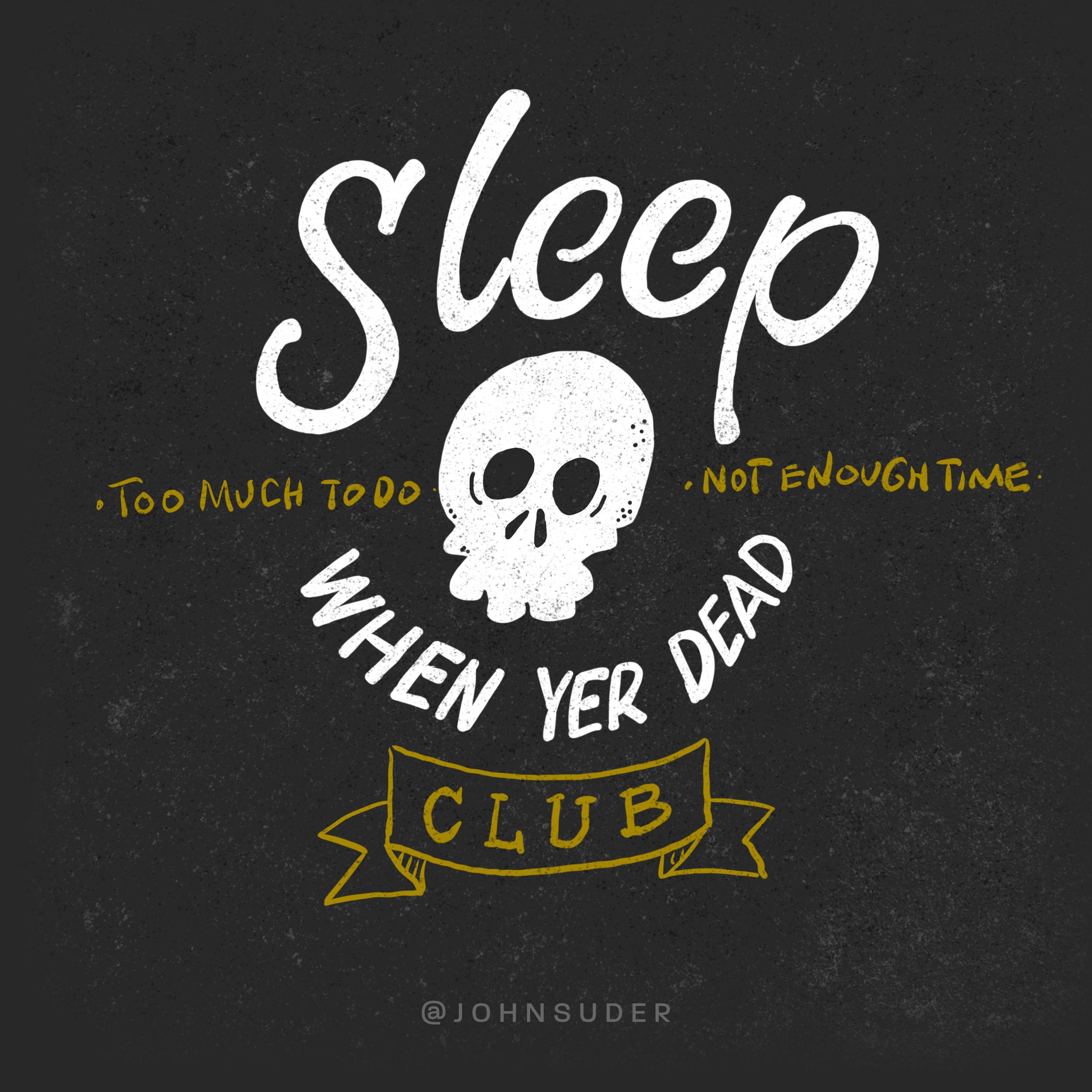 sleep when yer dead club by john suder.png