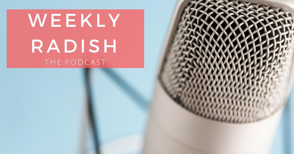 Weekly Radish Podcast Extras
