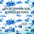 SPOTTISWOODE & HIS ENEMIES     ENGLISH DREAM (2014)