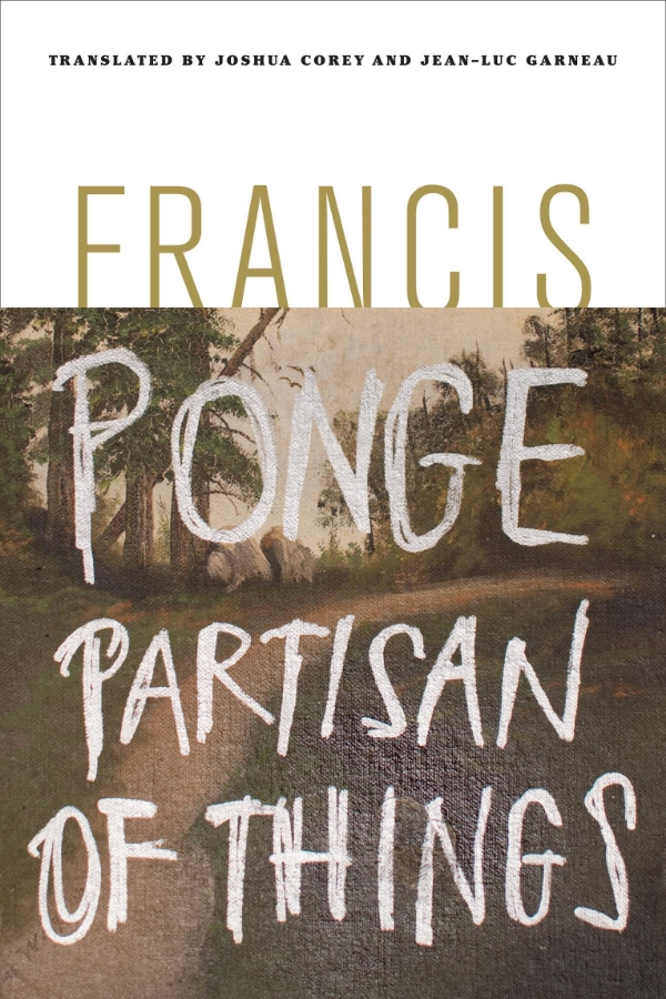 Partisan of Things - The ordinary objects to which Francis Ponge directs his attention--a tree, an oyster, a cigarette--come uncannily alive in his seminal first book of prose poems, newly translated by Joshua Corey and Jean-Luc Garneau. Published in 1942, as Ponge was enlisting in the Resistance to the Nazi occupation of France, these poems offer their own dryly humorous resistance to our tendency to take
