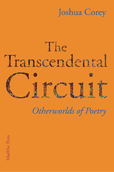 The Transcendental Circuit: Otherworlds of Poetry - A collection of critical prose on poetry, literature, the poet's novel, utopia, and other questions going back to the heroic age of poetry blogging, now available from MadHat Press! Click here to learn more.