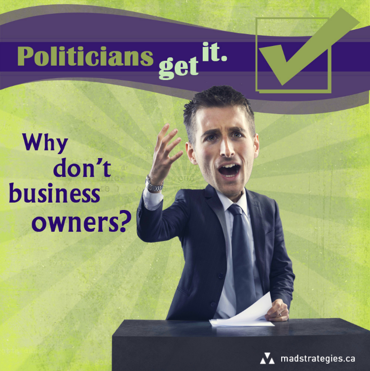 Politicians get it. Why don't business owners?