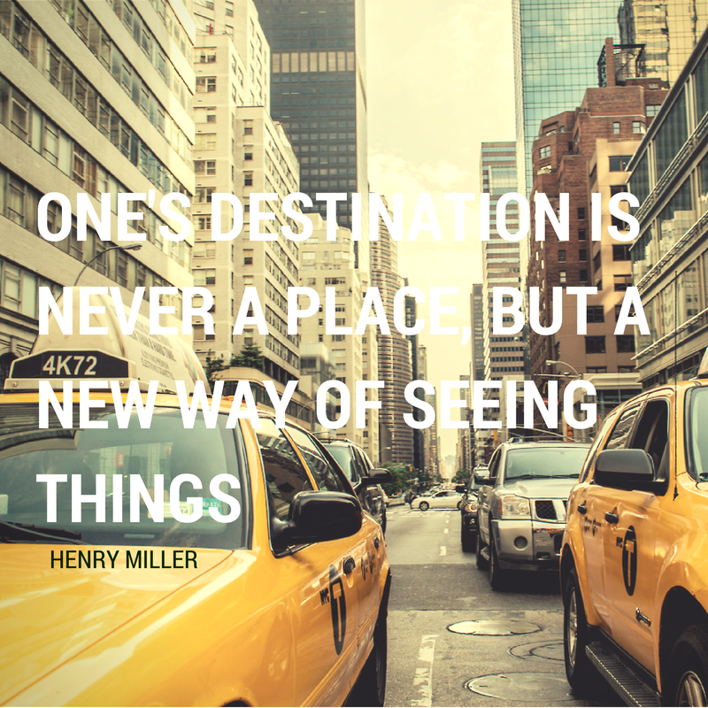 One's destination is never a place, but a new way of seeing things - Henry Miller