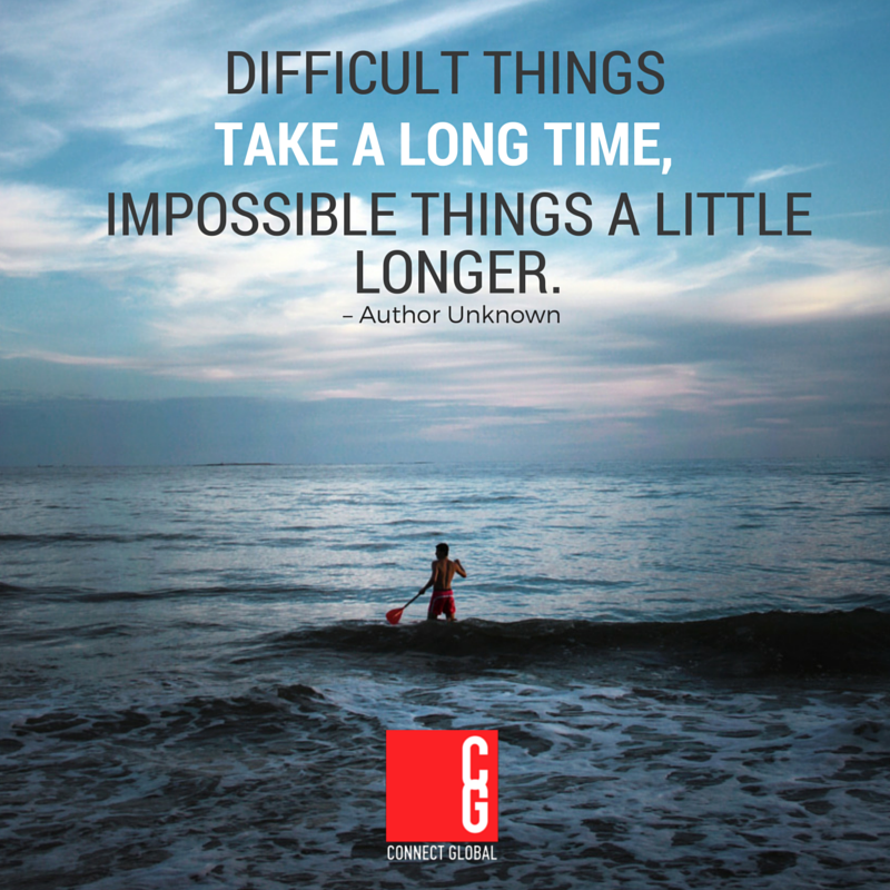 Difficult Things take a long time, Impossibe things a little longer. - Author Unknown