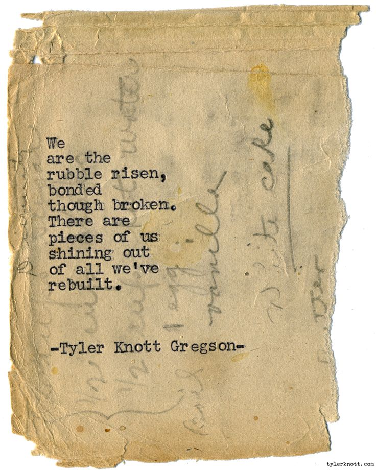 "twloha :     ""We are the rubble risen, bonded though broken. There are pieces of us shining out of all we've rebuilt."" - Tyler Knott Gregson"
