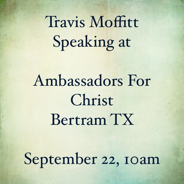 Join Me  at    Ambassador's For Christ ,   4033 E State Highway 29,   Bertram, TX 78605    Sunday September 22, at 10 am.