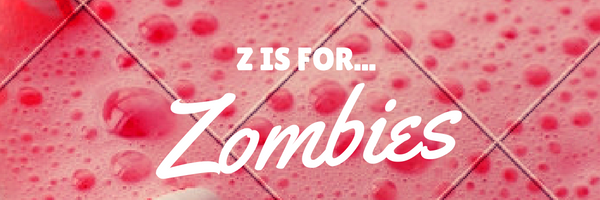 Z is for Zombies