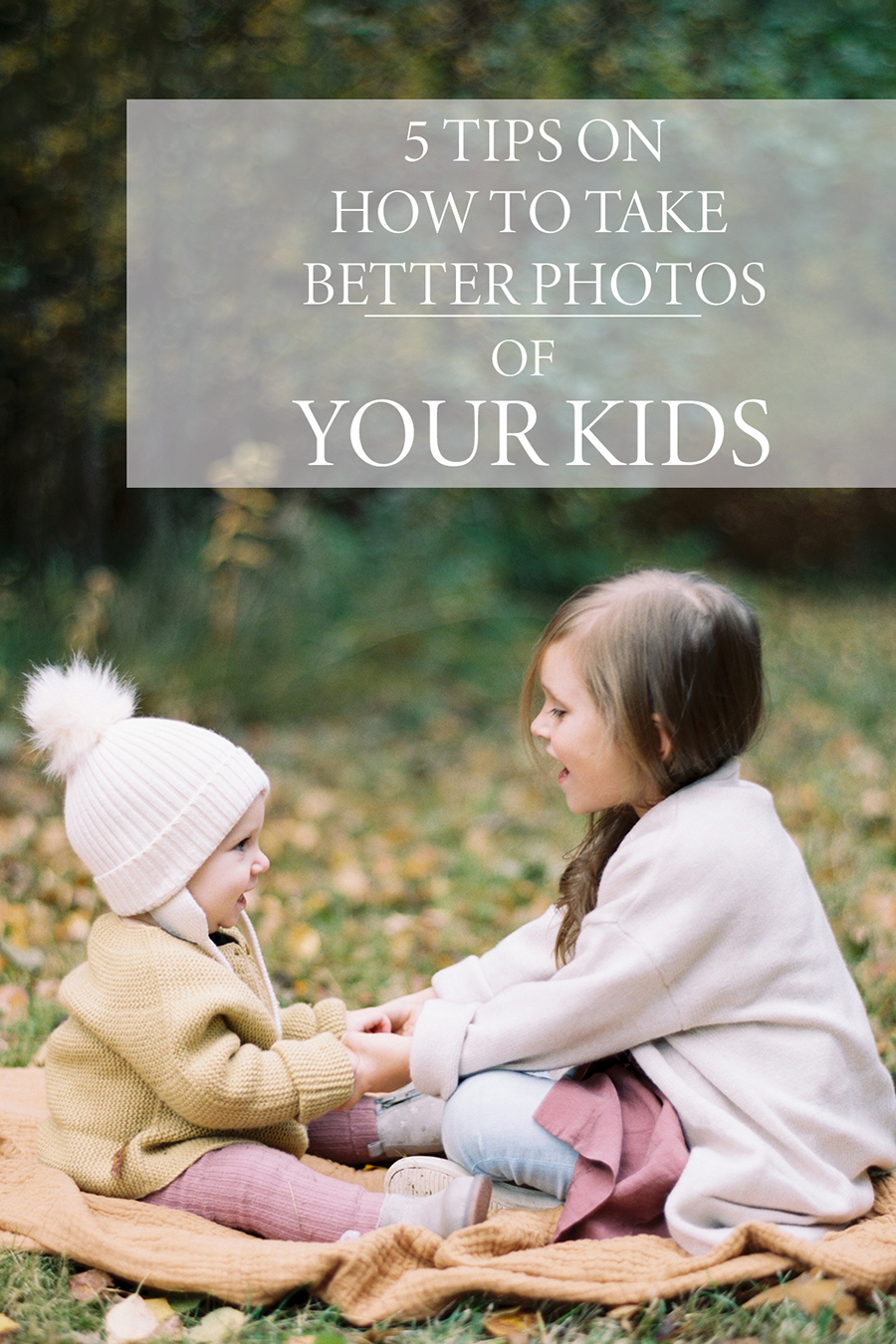 5 tips on how to take better photos of your own kids, perhekuvaus, lapsikuvaus,