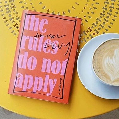 The Rules Do Not Apply, Ariel Levy - Creating your own rules and a lesson in accepting ownership of them. Everything will be OK.