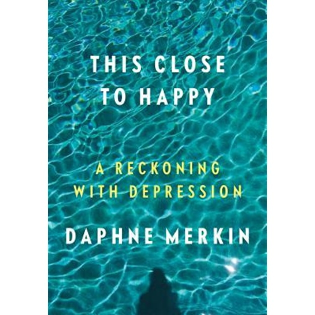 """This Close to Happy: A Reckoning with Depression, Daphne Merkin - An honest and vulnerable account of the author's journey with depression; she speaks about her mental health in a way that few of us are brave enough to do. Merkin's story helped me to appreciate my own mental health journey and acknowledge my own resilience.""""If I can't quite declare victory over my depression, I am giving it a run for its money, navigating around it, reminding myself that the opposite of depression is not a state of unimaginable happiness but a state of approximate contentment, of relative all-right-ness."""""""