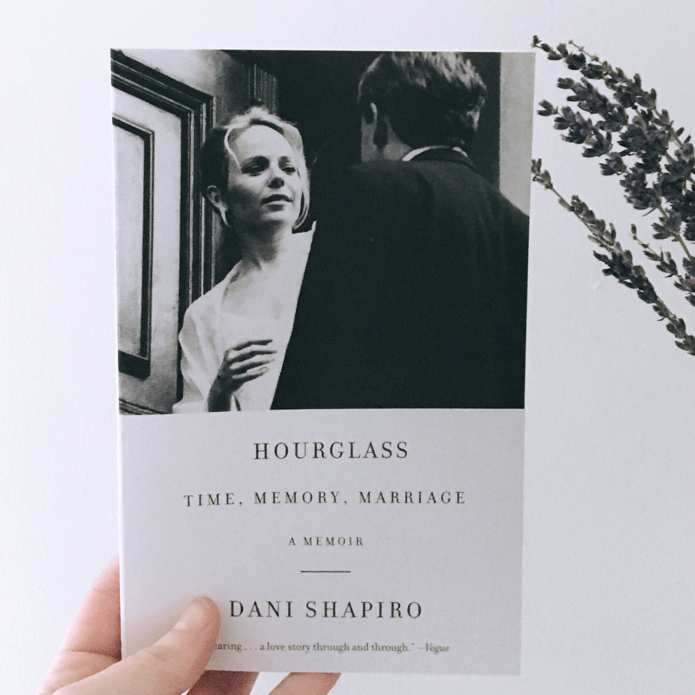 """Hourglass: Time, Memory, Marriage, Dani Shapiro - The book my healing, romantic, guarded heart needed and will continue to need. Dani invited us into her marriage, crafting a poignant reflection on the ebb and flow of human intimacy.""""What must we summon and continue to summon in order to form ourselves toward, against, alongside another person for the duration? To join ourselves to the unknown? What steadiness of spirit? What relentless faith?"""""""