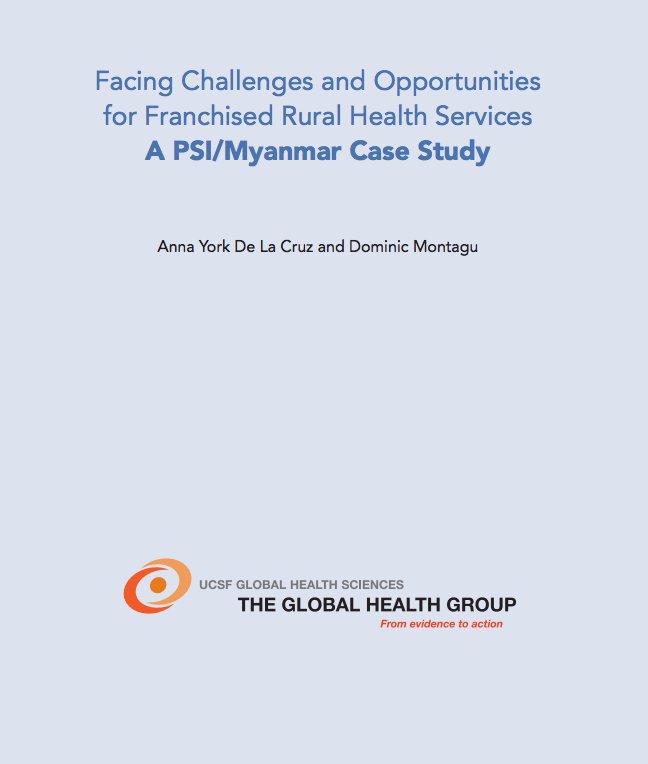 Facing Challenges and Opportunities for Franchised Rural Health Services: A PSI/Myanmar Case Study    Global Health Group, UCSF, March 2013   Readers are presented with a program case study and a planning dilemma: how can a social franchise program's service-delivery model be adjusted to address cost-effectiveness, health impact, and quality? This case study can be used by teachers and practitioners for a real-world global health problem-solving exercise.  Read the case study   here .