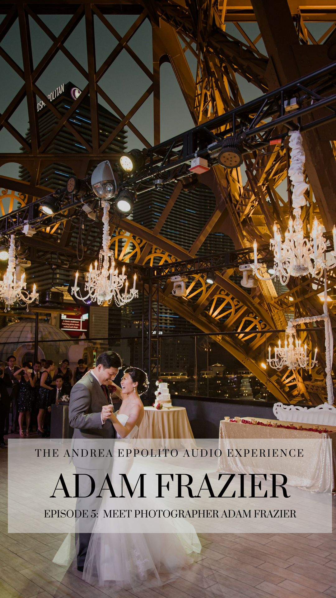 Podcast with Las Vegas Wedding Photographer Adam Frazier discussing things he wish couples knew.Las Vegas Wedding Planning Podcast. Andrea Eppolito hosts a podcast discussing life, luxury, and above all else...love.