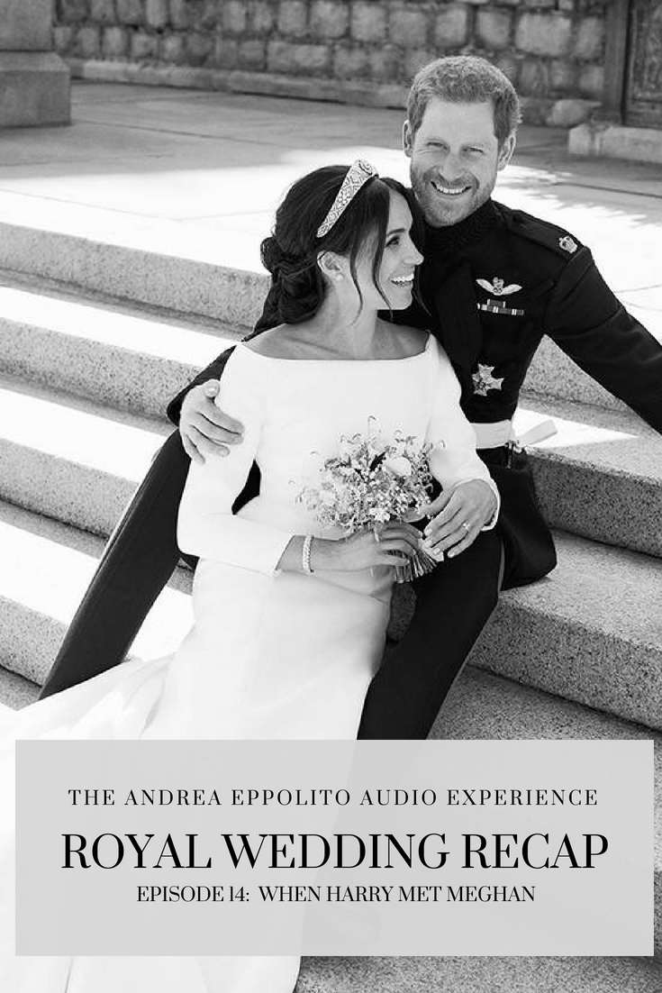 ROYAL WEDDING PODCAST!  Luxury wedding planner Andrea Eppolito and British Correspondent Maria Nardi discuss the fashion, symbolism, and cultural impact of the Royal Wedding.