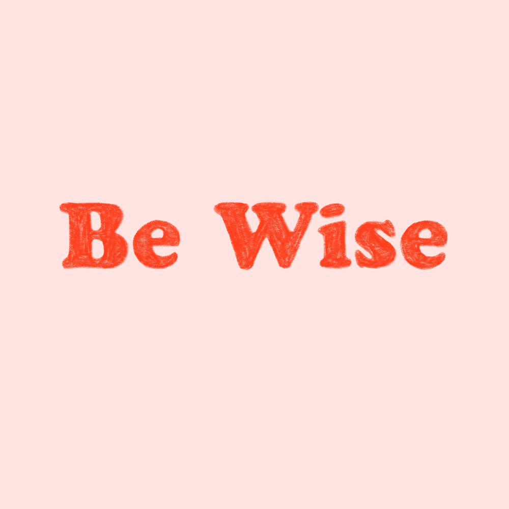 BE WISE.PNG