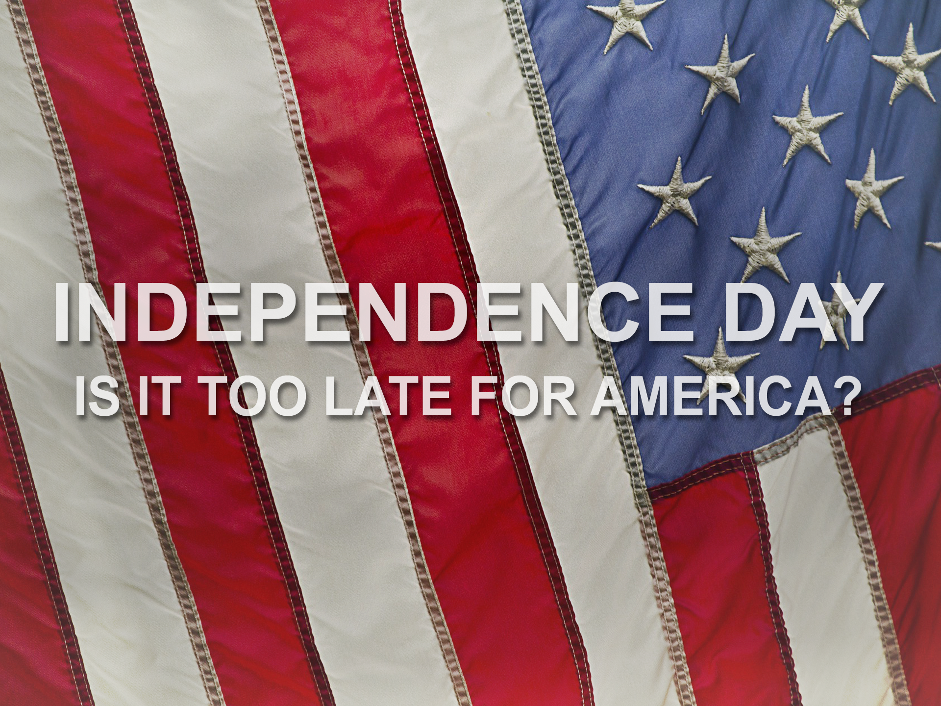20170702 Independence Day-Is It Too Late For America.png