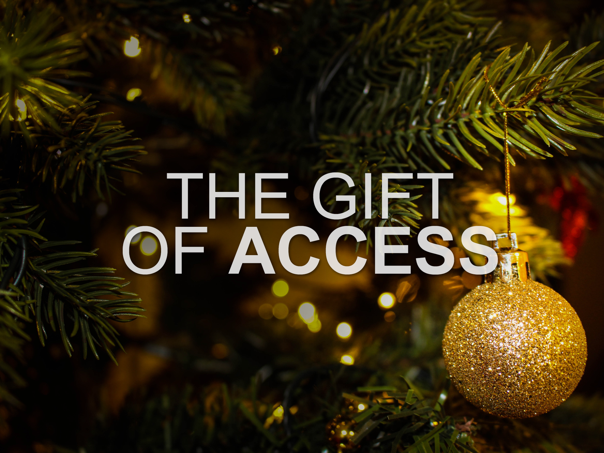 20171217 The Gift of Access.png
