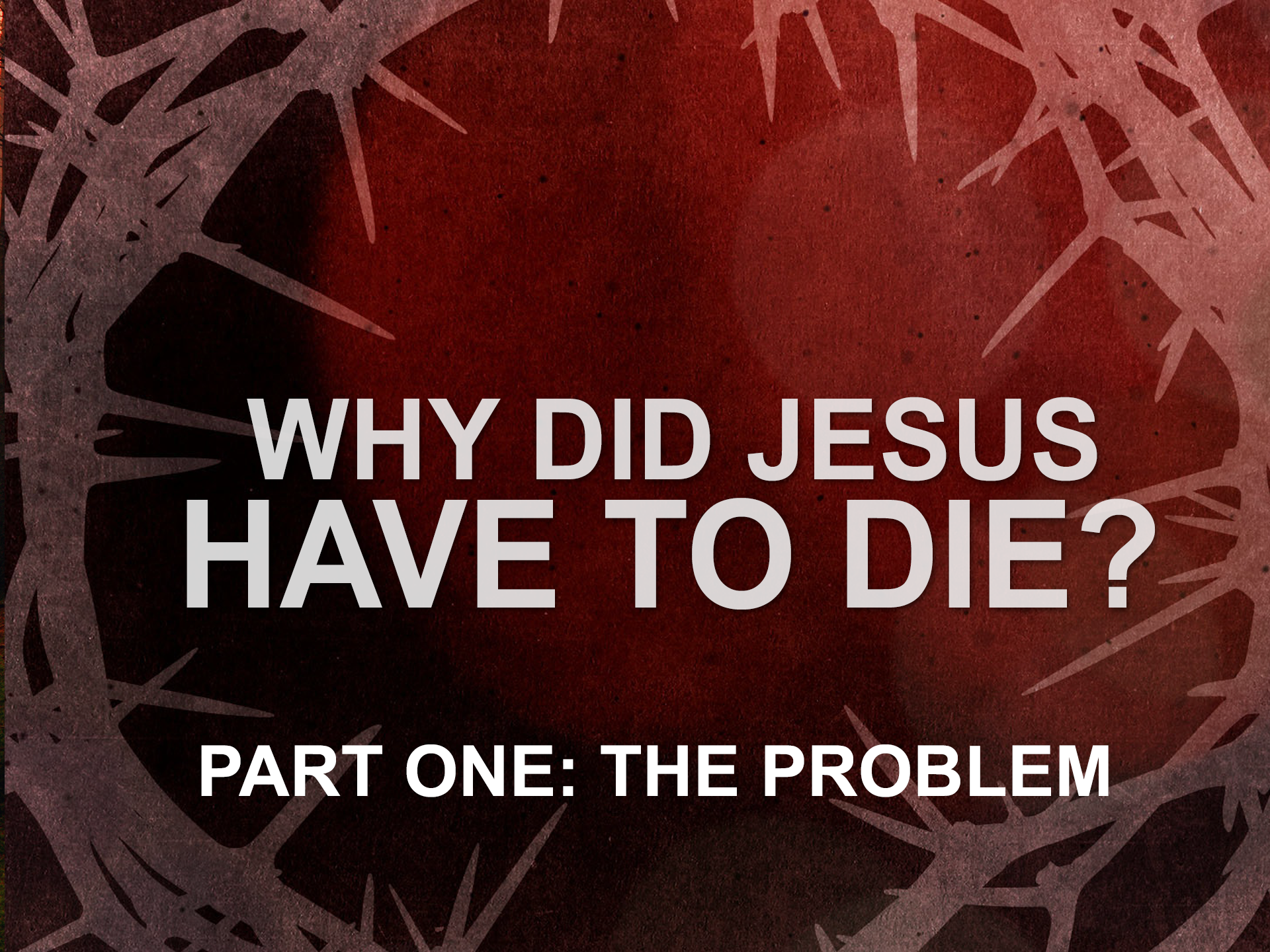 040719 why did jesus have to die pt1 the problem.png
