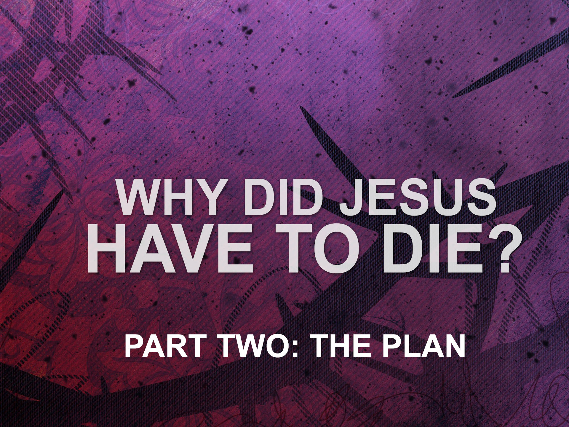 041419 why did jesus have to die pt2 the plan.png