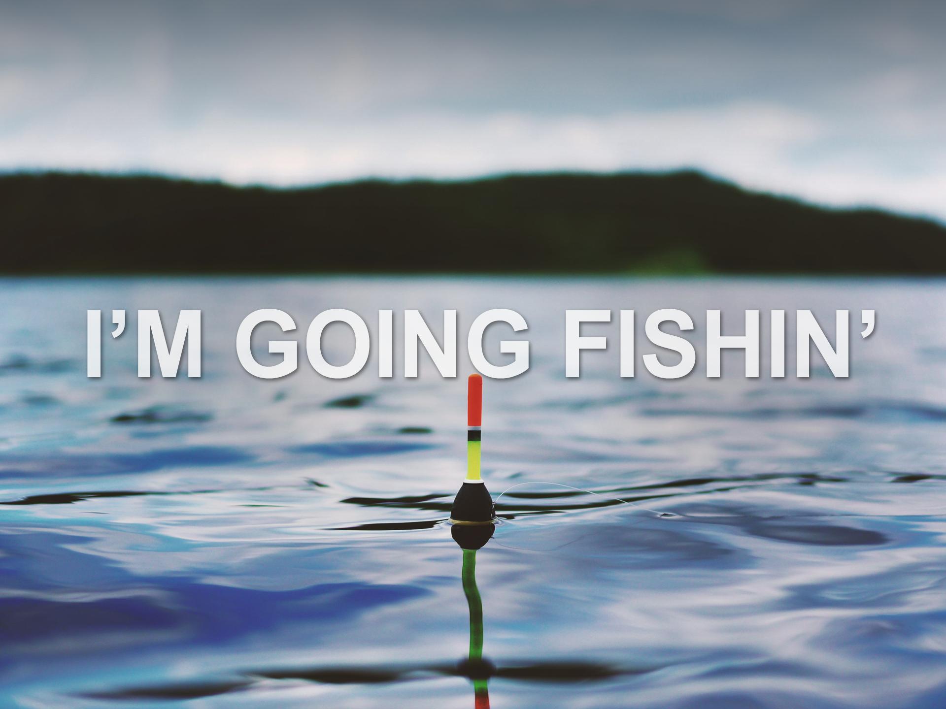 050519 im going fishin.png
