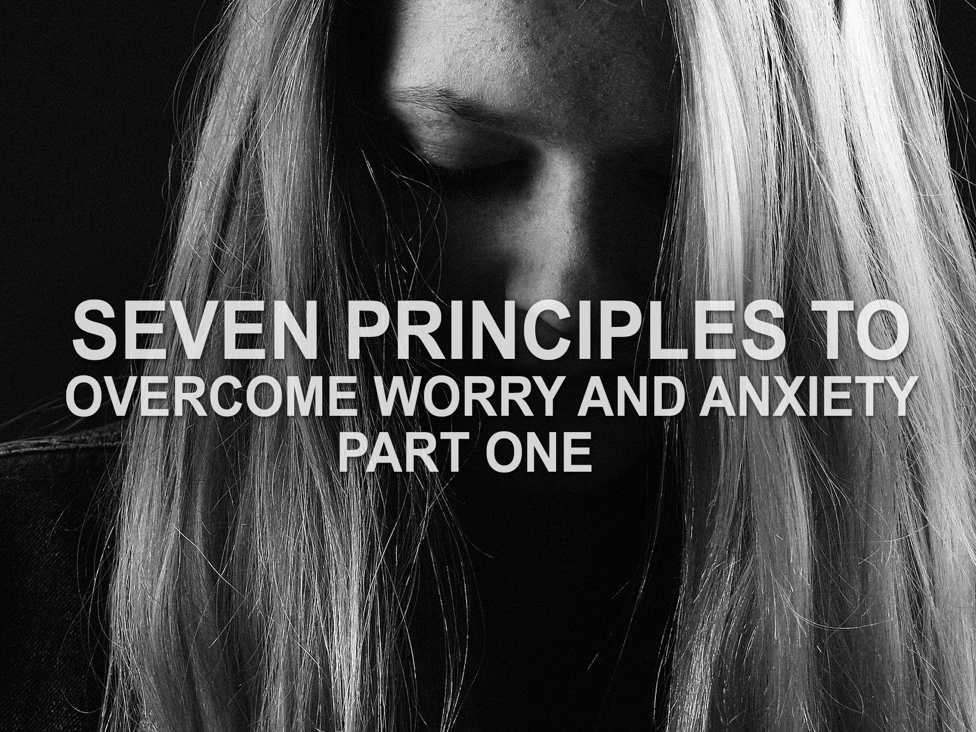 062319 seven principles to overcome worry and anxiety part 1.png