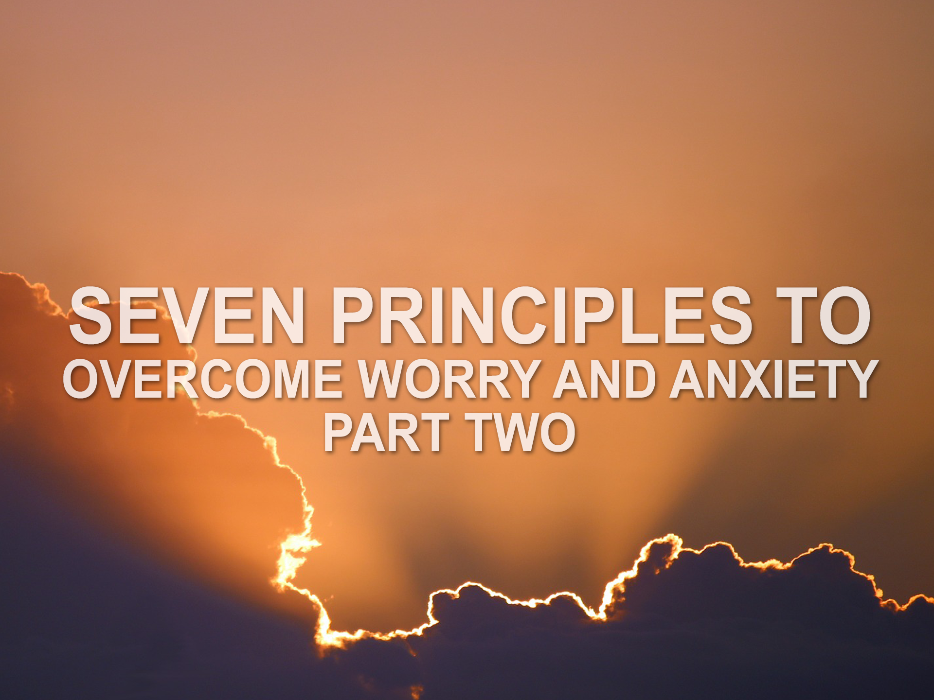 063019 seven principles to overcome worry and anxiety part 2.png