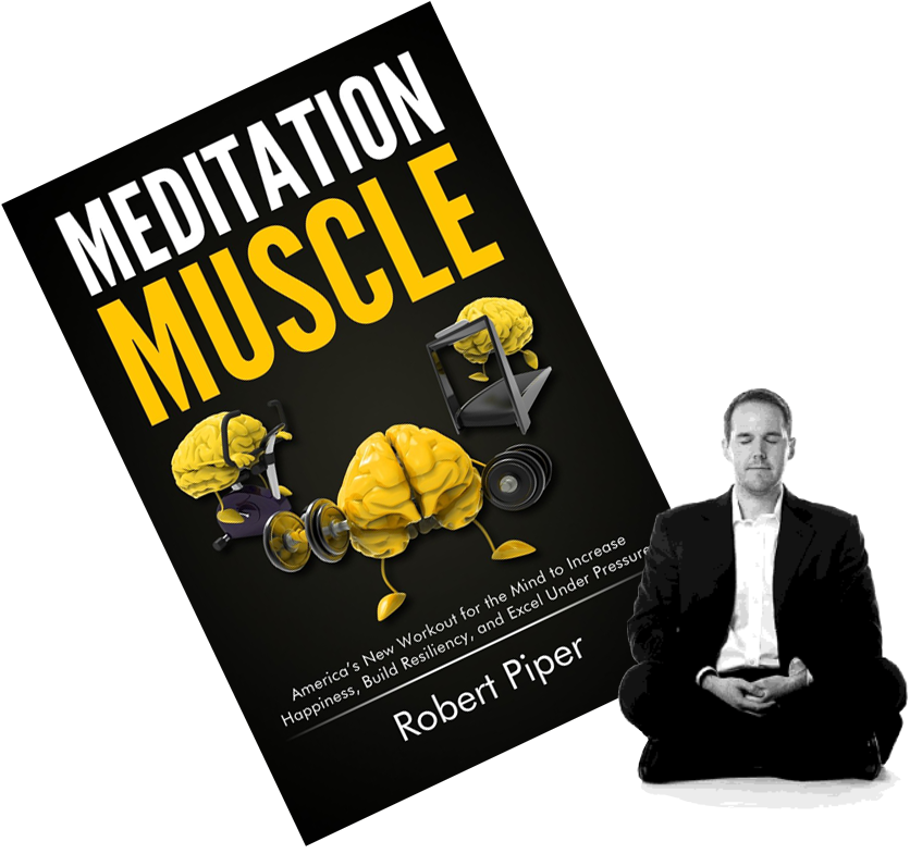 Robert Piper  shows us the link between meditation and performance in his recent book:  Meditation Muscle: America's New Workout for the Mind to Increase Happiness, Build Resiliency, and Excel Under Pressure.