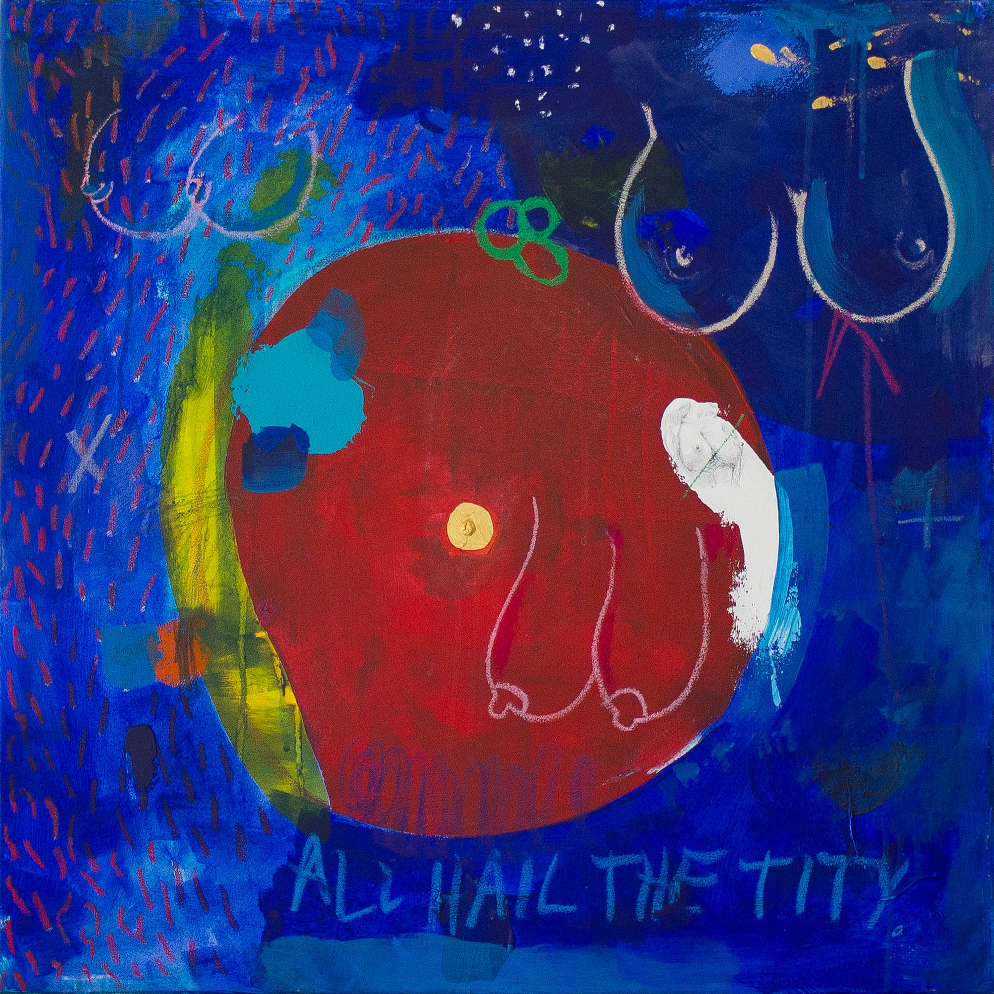 all hail the tity  Acrylic, graphite, oil pastel on canvas 73 x 73 cm