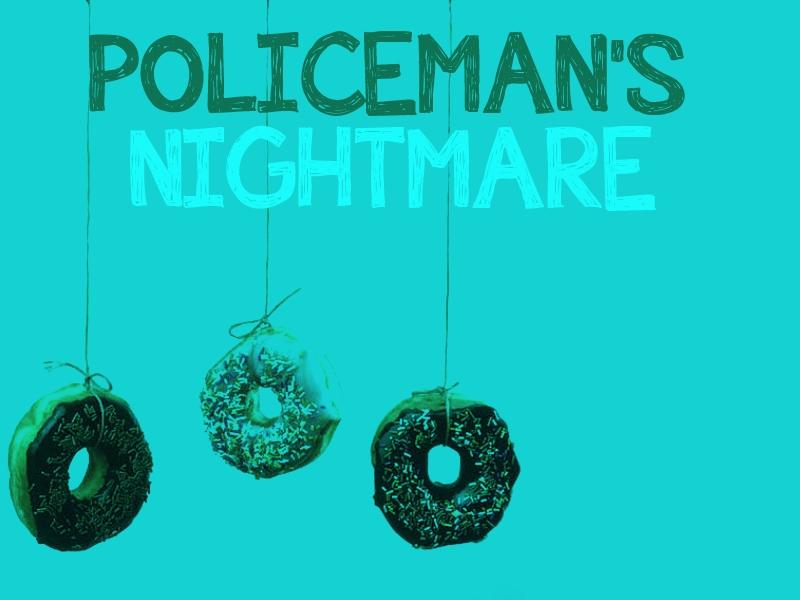POLICEMANS NIGHTMARE.jpg