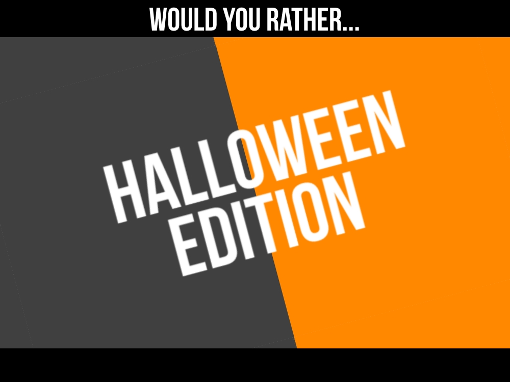 Would you rather Halloween edition.jpg