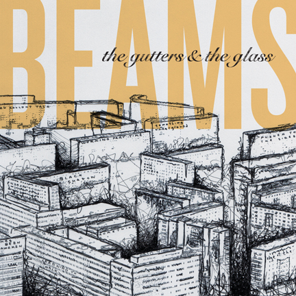 The Gutters & The Glass by Beams