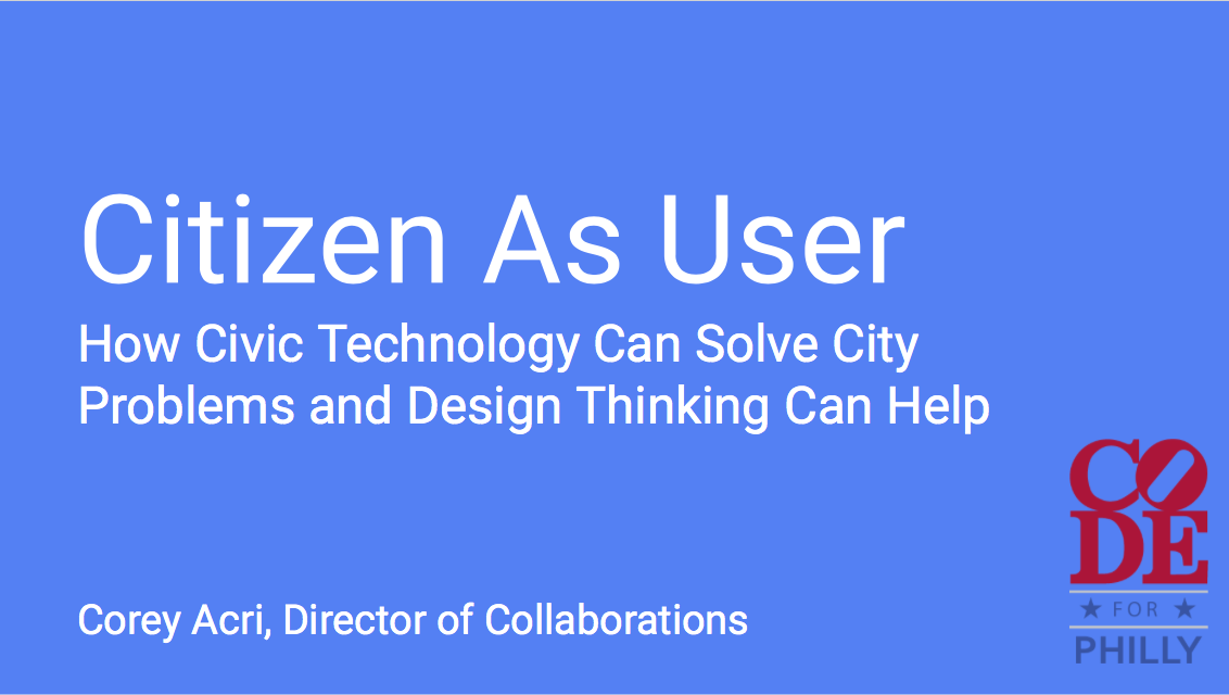RefreshPhilly presentation I gave on 11.12.15 on how Code for Philly tries to solve city problems using technology by looking to the citizen as user.