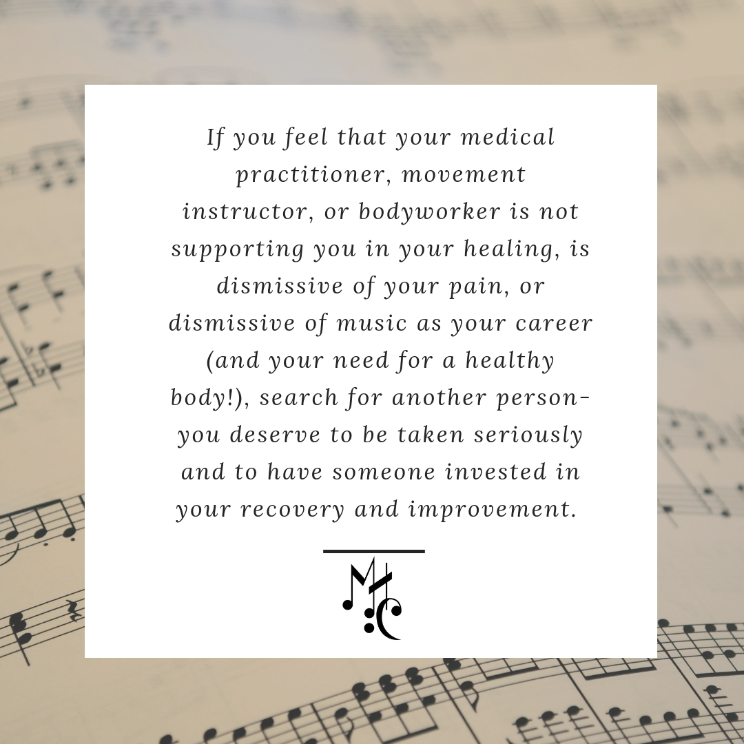 if you feel that your medical practitioner, movement instructor, or bodyworker is not supporting you in your process, or is dismissive of your pain, or dismissive of music as your career (and your need for a healthy .jpg