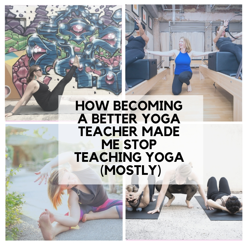 How Becoming a Better Yoga Teacher Made Me Stop Teaching Yoga (As Much).jpg