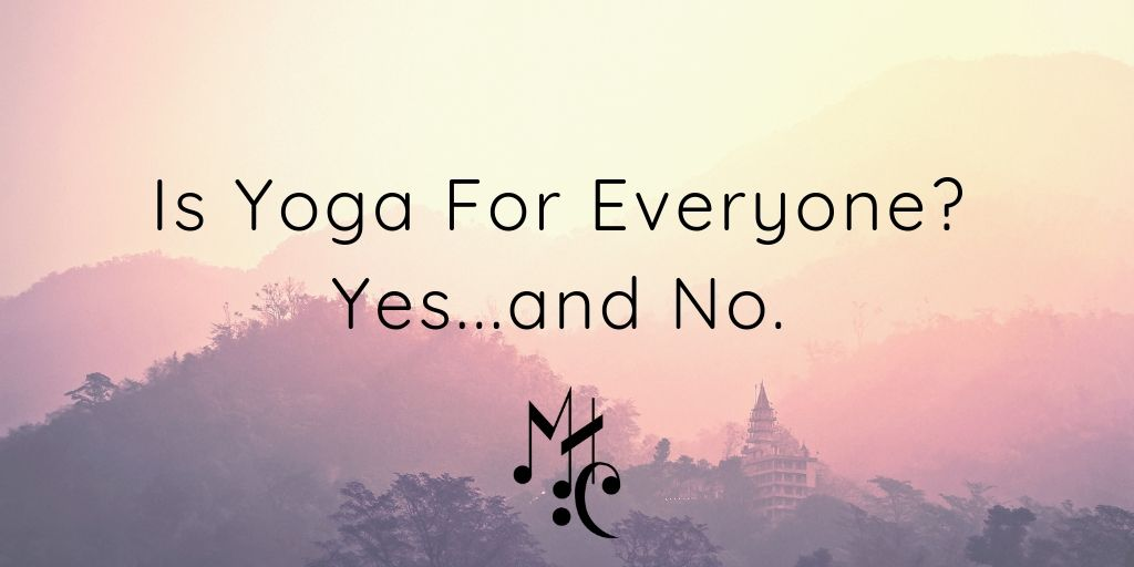 Is Yoga For Everyone? Yes...and No.-2.jpg