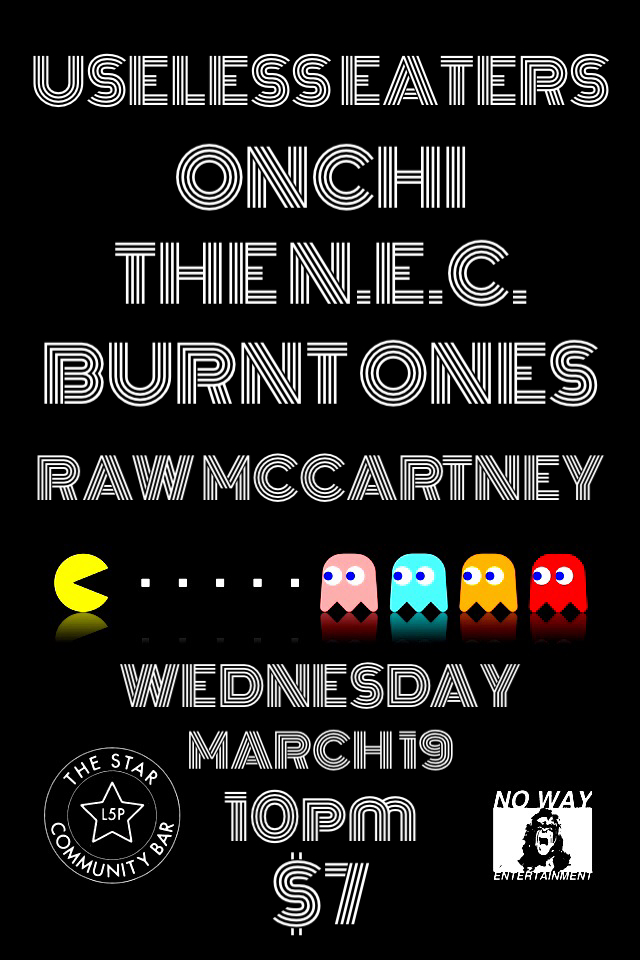 ONCHI ★ N.E.C. ★ USELESS EATERS ★ BURNT ONES ★ RAW MCCARTNEY — March 19, 2014 — The Star Community Bar, Atlanta, GA