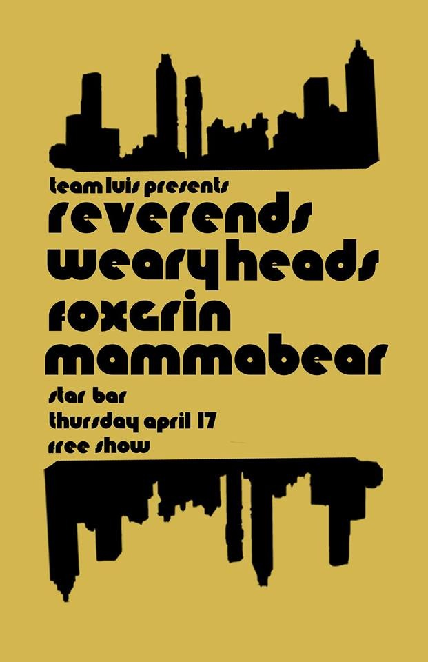 REVERENDS + WEARY HEADS + MAMMABEAR + FOX GRIN + more! — April 17, 2014 — The Star Community Bar, Atlanta, GA