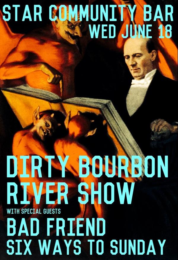 DIRTY BOURBON RIVER SHOW w/ BAD FRIEND + SIX WAYS TO SUNDAY — June 18, 2014 — The Star Community Bar, Atlanta, GA