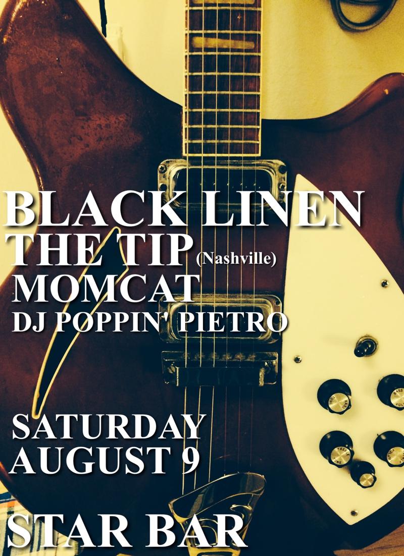 BLACK LINEN + THE TIP + MOMCAT + DJ POPPIN' PIETRO— August 9, 2014 — The Star Community Bar, Atlanta, GA
