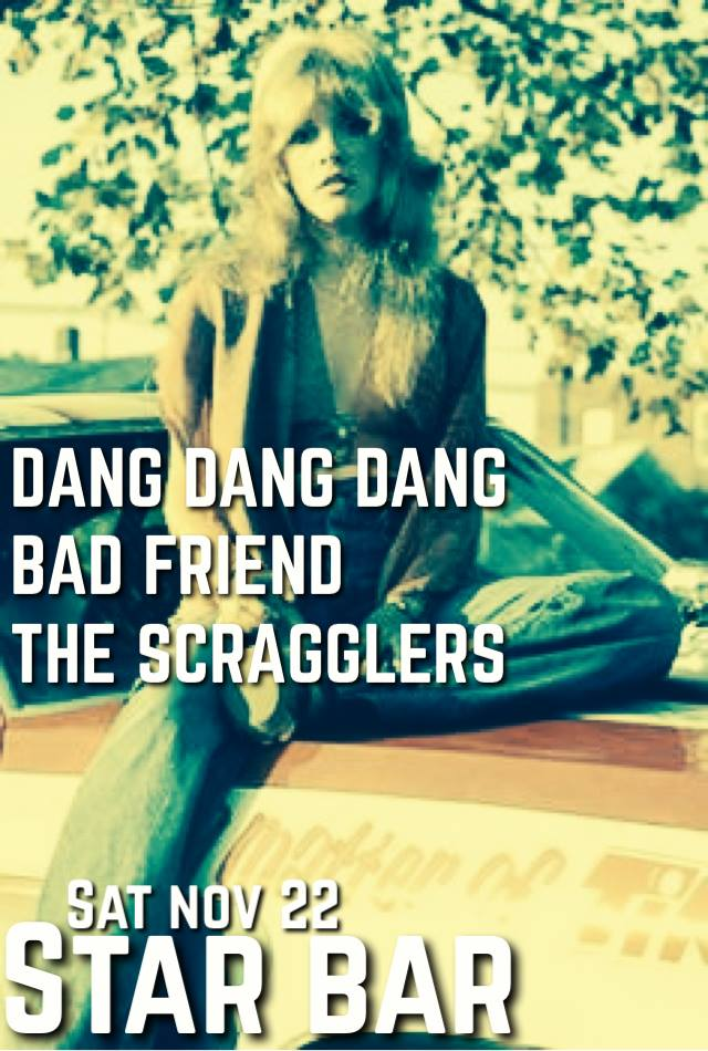 Dang Dang Dang + Bad Friend + The Scragglers — November 22, 2014 — The Star Community Bar, Atlanta, GA