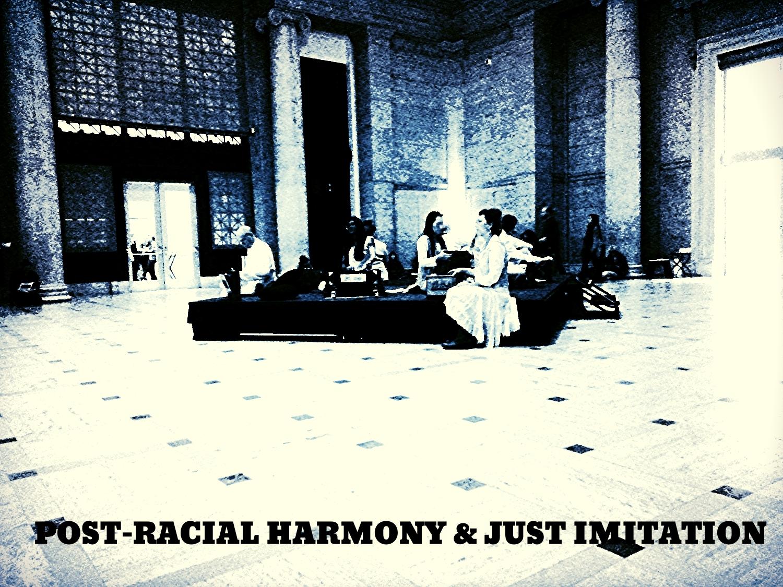 Post-Racial Harmony and Just Imitation
