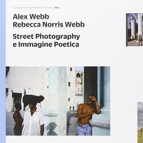 Alex Webb e Rebecca Norris Webb - Street Photography e Immagine Poetica