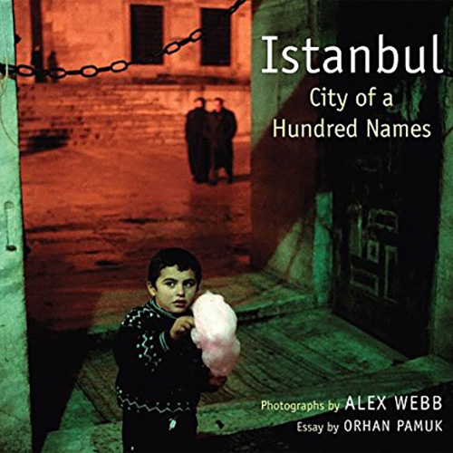 Alex Webb - Istanbul - City of a Hundred Names