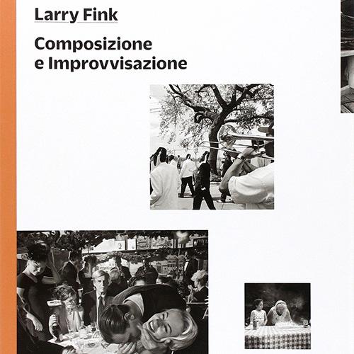 Larry Fink - Composizione e Improvvisazione