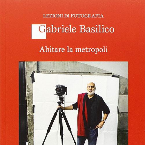 Gabriele Basilico - Abitare la metropoli