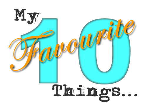 My 10 Favourite Things