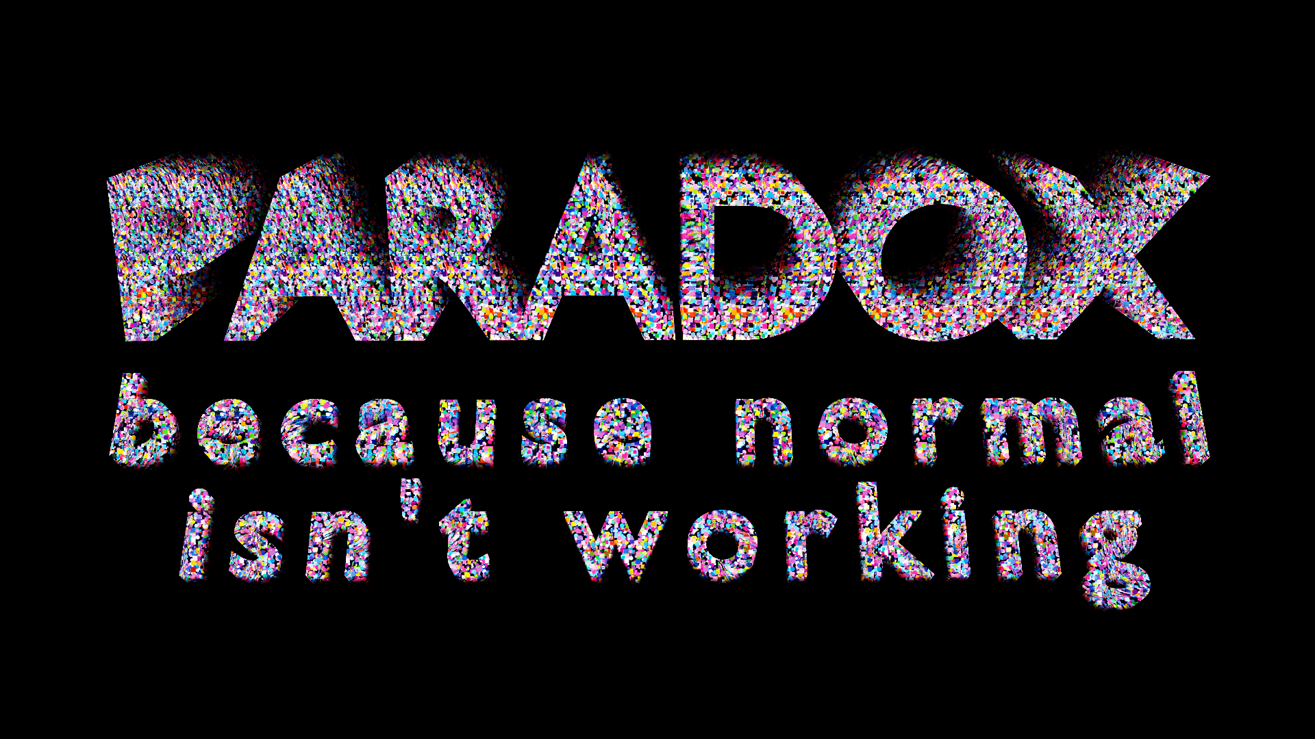Paradox: Because Normal Isn't Working