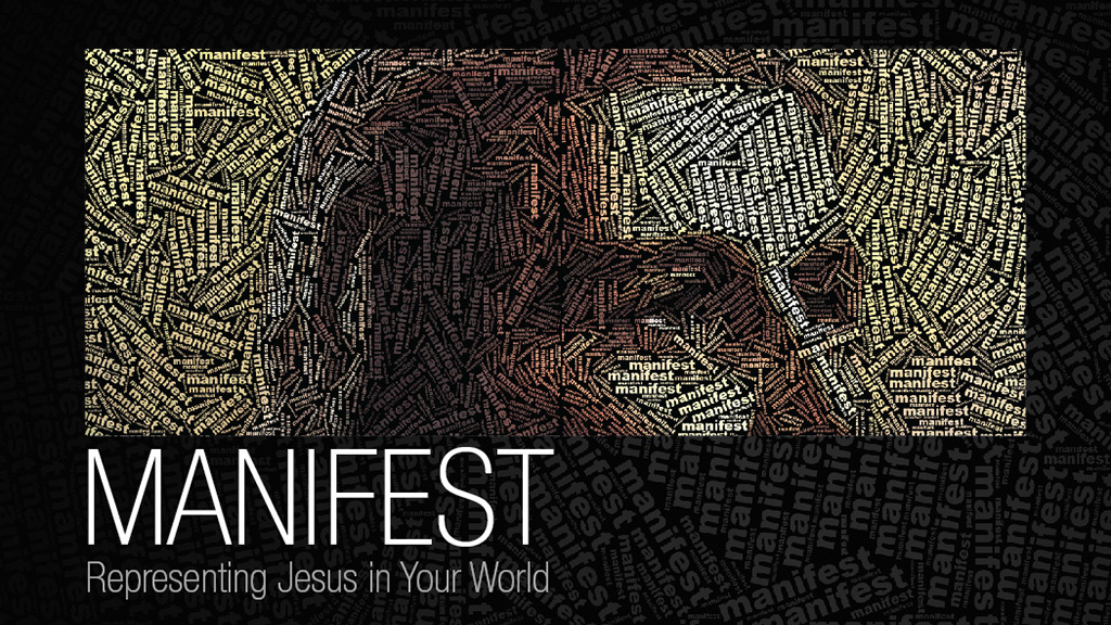 Manifest: Representing Jesus In Your World
