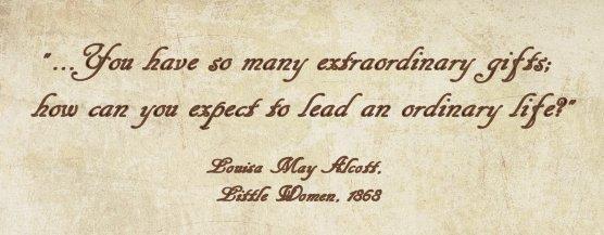 """-Louisa May Alcott, from the novel """"Little Women"""", 1868"""