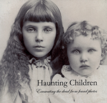 Haunting Children: Excavating the Dead from Found Photos    (ed. by Steven J. Gelberg, Heliograph Editions, 2010)
